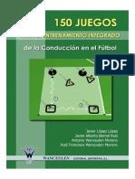 150 Juegos Para El Entrenamiento Integrado de La Conduccion en El Futbol