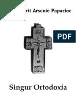 Arsenie Papacioc - Singur Ortodoxia