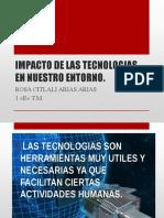 IMPACTO DE LAS TECNOLOGIAS EN NUESTRO ENTORNO.pptx
