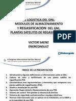 La Logistica Del Gnl; Modulos de Almacenamiento y Regasificacion Del Gnl. Plantas Satelites de Regasificacion. Victor Saenz Enerconsult