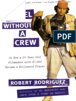 Rebel Without a Crew, Or, How a 23-Year-Old Filmmaker With $7,000 Became a Hollywood Player - Robert Rodriguez