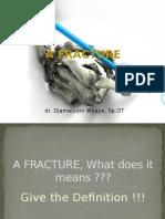 A Fracture (Dr. Djamaludin w)