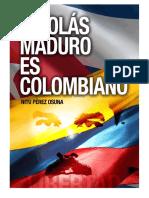 Nicolás Maduro es Colombiano por Nitu Pérez Osuna