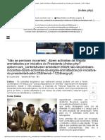 """""""Não Se Perdoam Inocentes"""", Dizem Activistas de Angola Amnistiados Por Iniciativa Do Presidente - Club-K Angola"""
