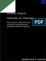 (Forschungen zur Religion und Literatur des Alten und Neuen Testaments 207) Andreas Wagner-Prophetie als Theologie. Die so spricht Jahwe-Formeln und das Grundverständnis a.pdf