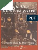 Aquellos Hombres Grises El Batallon 101 y La Solucion Final en Polonia C Browning Edhasa 2002.pdf