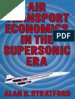 Alan H. Stratford B.Sc. (Eng.), F.R.Ae.S., F.R.S.A. (auth.)-Air Transport Economics in the Supersonic Era-Palgrave Macmillan UK (1973).pdf