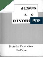 Ex-Padre Dr. Aníbal Pereira dos Reis - Jesus e o Divórcio