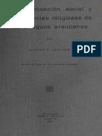 La Organizacion Social y Las Creencias Religiosas de Los Antiguos Araucanos Ricardo E Latcham