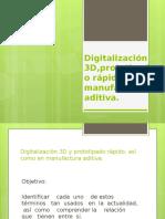 Digitalización 3D,Prototipado Rápido, Manufactura Aditiva