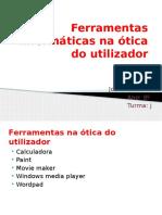 9ºJ. Joana Ferramentas Informáticas Na Ótica Do Utilizador