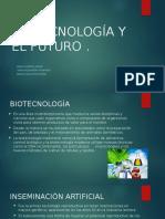 La Biotecnologia y El Futuro