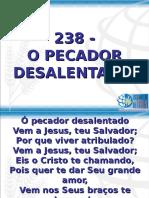 238 - Ó PECADOR DESALENTADO.pps