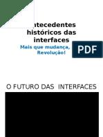Antecedentes Históricos Das Interfaces