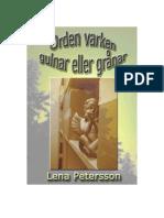 Orden varken gulnar eller grånar ISBN 978-91-86647-15-5