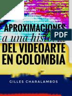 Aproximaciones a Una Historia Del Videoarte en Colombia - Gilles Charalambos Rev 2015-2