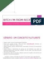 Bitch i'm From Recife