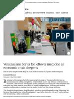 (18 May 2016) Venezuelans Barter for Leftover Medicine as Economic Crisis Deepens _ World News _ the Guardian