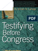 Testifying Before Congress, by William LaForge. A Practical Guide to Preparing and Delivering Testimony before Congress and Congressional Hearings for Agencies, Associations, Corporations, Military, NGOs, and State and Local Officials