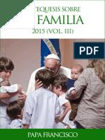 Papa Francisco - Catequesis Sobre La Familia 2015. Vol III