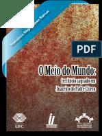 O Meio Do Mundo. Território Sagrado Em Juazeiro Do Padre Cícero. Francisco Régis Lopes Ramos