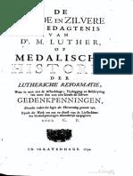 De goude en zilvere eergedagtenis van Dr. M. Luther, of medalische historie der Luthersche reformatie, waar in men ziet de afbeeldinge, uytlegging en beschryving van meer dan 200 zoo goude als zilvere gedenkpenningen, dewelke zedert het begin der Hervorming gemunt zyn / [Christian Juncker]