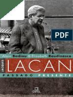 BADIOU, Alain; ROUDINESCO, Élisabeth. Jacques Lacan - Passado e Presente