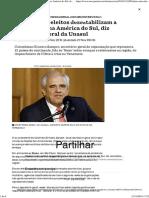 Poderes Não-eleitos Desestabilizam a Democracia Na América Do Sul, Diz Secretário-geral Da Unasul - Nexo Jornal