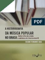 A Historiografia Da Musica Popular No Brasil - Uma Analise Dos Estudos Academicos - BAIA, Silvano