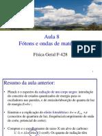 Aula 8 Fótons e Ondas de Matéria II. Física Geral F-428