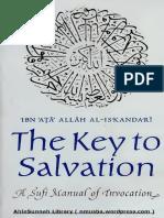TheKeyToSalvation ASufiManualOfInvocationenglishTranslationOfMiftahAl FalahWaMisbahAl ArwahByShaykhIbnAtaAllahIskandaripreprintEdition Text