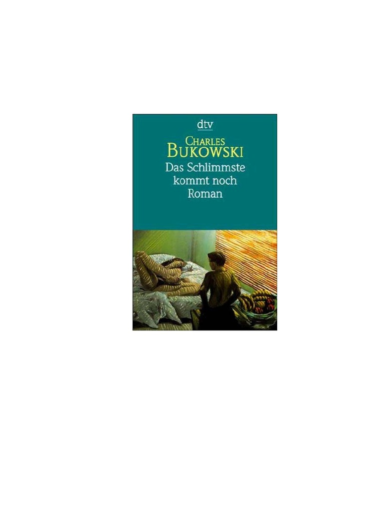Charles Bukowski - Das Schlimmste Kommt Noch