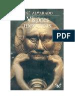 Alvarado Jose - Visiones Mexicanas Y Otros Escritos