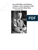 Assassinating Adolf Hitler and Reinhard Heydrich the History of the Attempts to Kill the Nazi Dictator and the Blond Beast