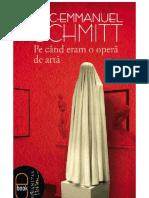 Eric Emmanuel Schmitt - Pe Cand Eram o Opera de Arta