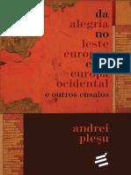 Da Alegria No Leste Europeu e Na Europa Ocidental e Outros Ensaios - Andrei Pleșu