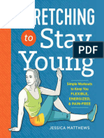 Stretching to Stay Young Simple Workouts to Keep You Flexible- Energized- And Pain Free