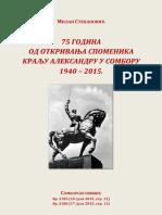 75 GODINA OD OTKRIVANJA SPOMENIKA KRALJU ALEKSANDRU U SOMBORU 1940-2015 (Milan Stepanović)