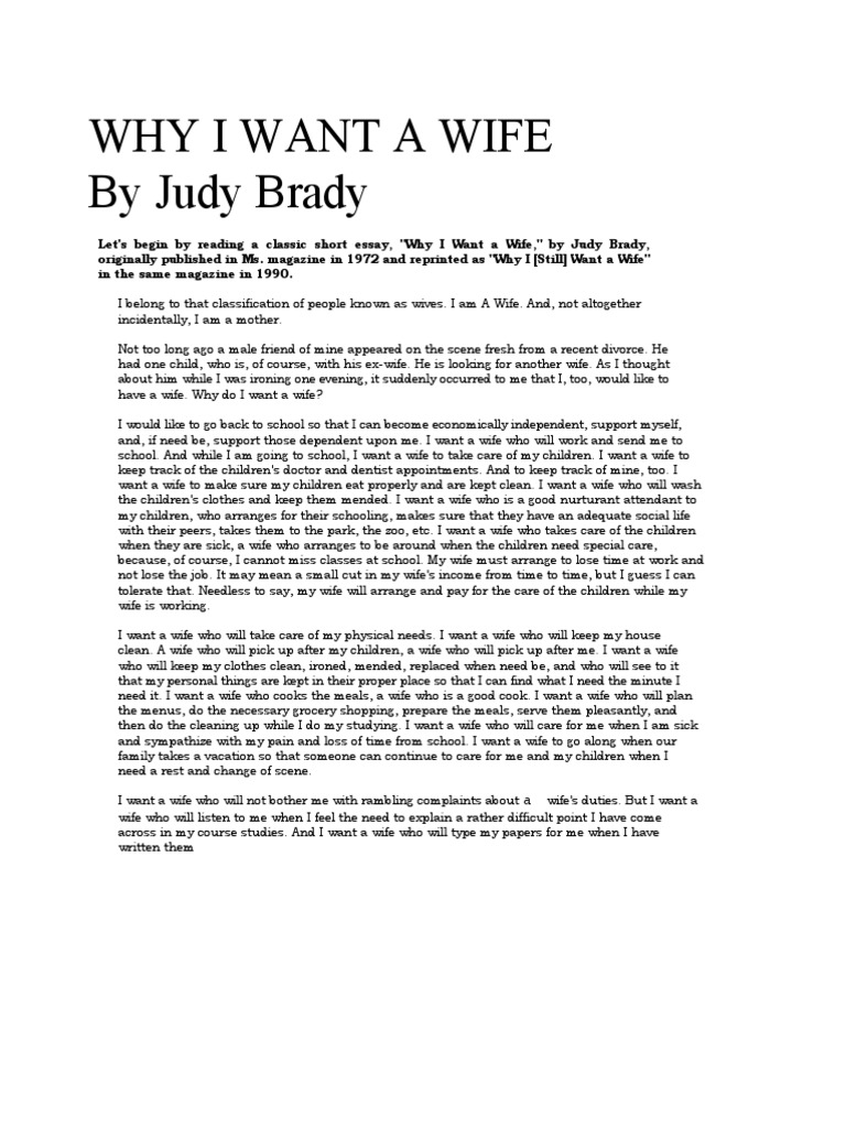 i want a wife judy brady essay summary In i want a wife by judy brady, the unfairness of the traditional roles of a wife is juxtaposed with brady, a woman, wanting a wife in not all men are sly foxes, armin a brott uses children's literature to describe the unfair stereotyping of men as unemotional.
