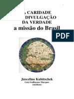 A Caridade Da Divulgacao Da Verdade - A Missao Do Brasil (Psiografia Luiz Guilherme Marques - Espirito Juscelino Kubitschek)