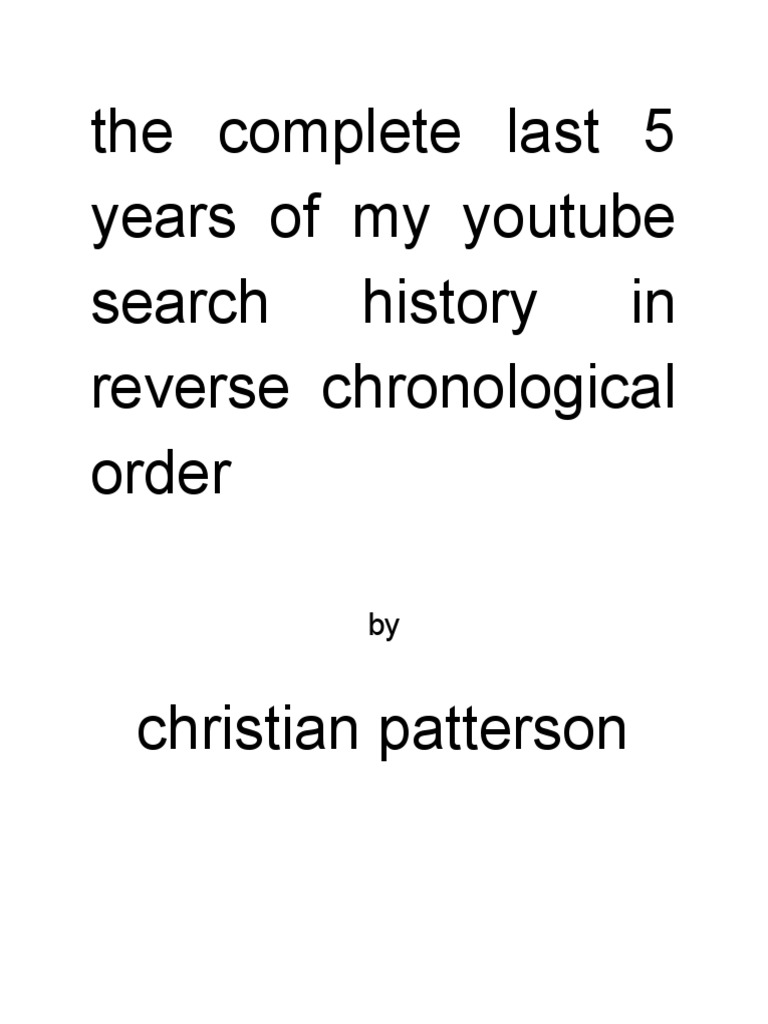The Complete Last 5 Years Of My Youtube Search History In Reverse