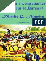 Divalte G.Figueira - Soldados e Negociantes na Guerra do Paraguai.pdf