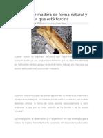 Cómo secar madera de forma natural y enderezar la que está torcida.docx