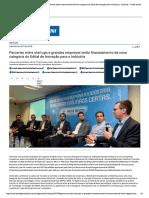 Parcerias Entre Startups e Grandes Empresas Terão Financiamento de Nova Categoria Do Edital de Inovação Para a Indústria
