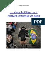 A Paixão de Dilma ou A Primeira Presidenta do Brasil