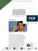 Temer Reúne Líderes e Determina Que Texto Da Reforma Da Previdência Será Votado Como Está - Jornal O Globo