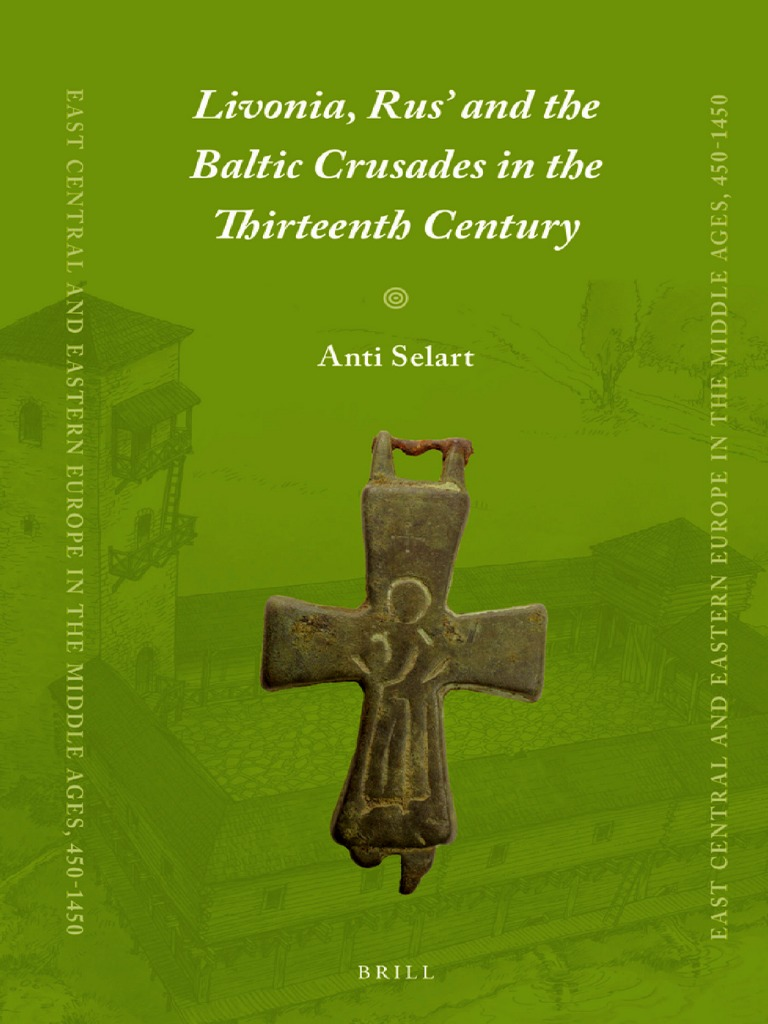 Livonia Rus And The Baltic Crusades In The Thirteenth Century