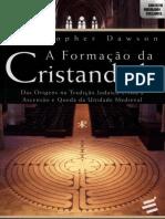 A Formação Da Cristandade - Das Origens Na Tradição Judaico-cristã à Ascensão e Queda Da Unidade Medieval – Christopher Dawson