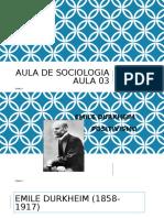 Aula 03 e 04 - Durkheim Fato Social e Anomia