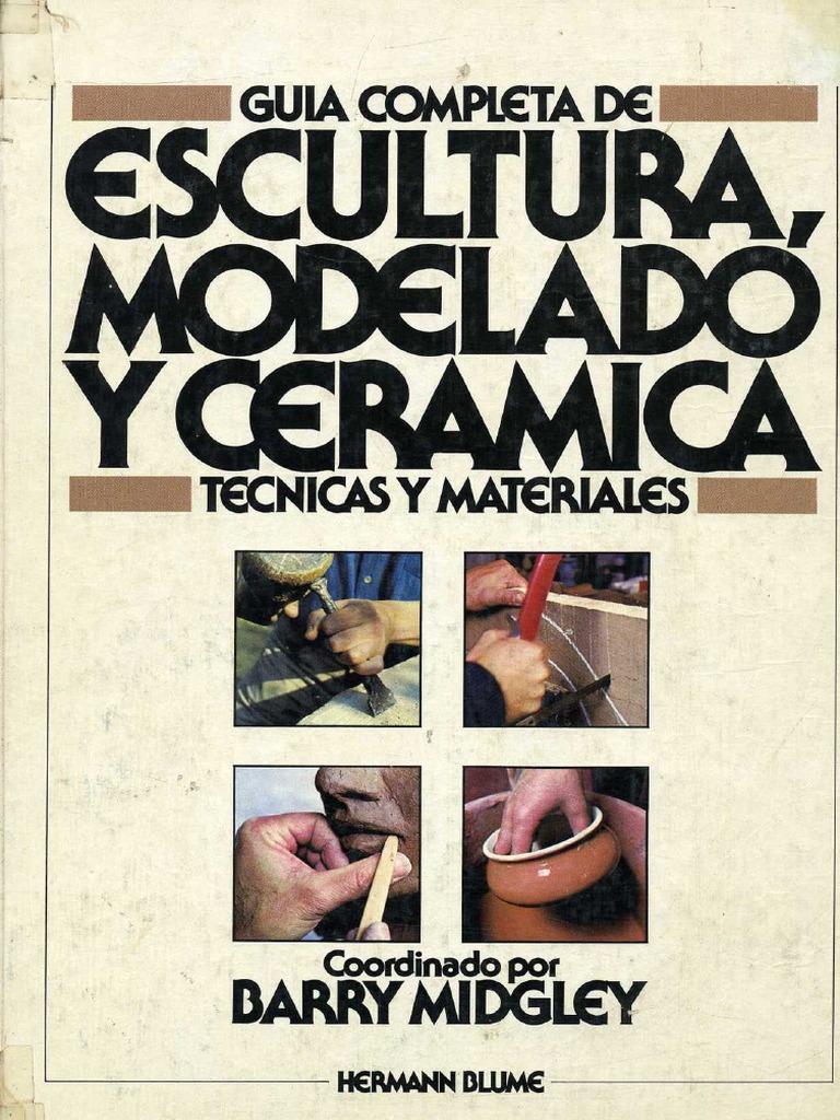 Varios guia completa de escultura modelado y ceramica tecnicas y materiales